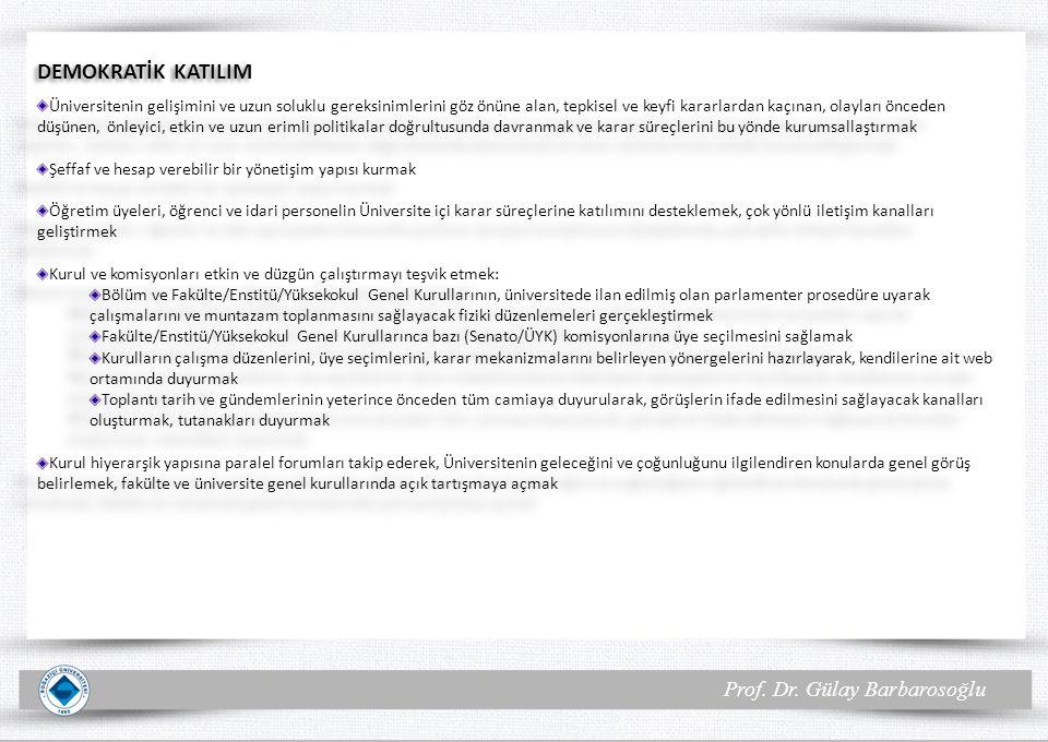 Prof. Dr. Gülay Barbarosoğlu DEMOKRATİK KATILIM Üniversitenin gelişimini ve uzun soluklu gereksinimlerini göz önüne alan, tepkisel ve keyfi kararlarda