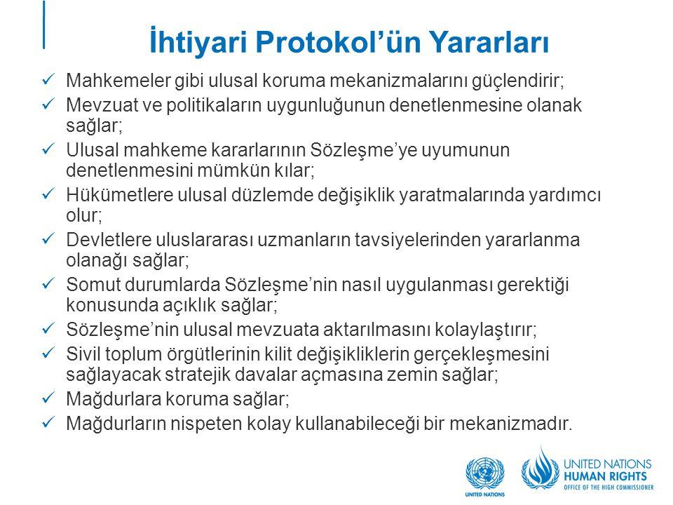 İhtiyari Protokol'ün Yararları  Mahkemeler gibi ulusal koruma mekanizmalarını güçlendirir;  Mevzuat ve politikaların uygunluğunun denetlenmesine ola