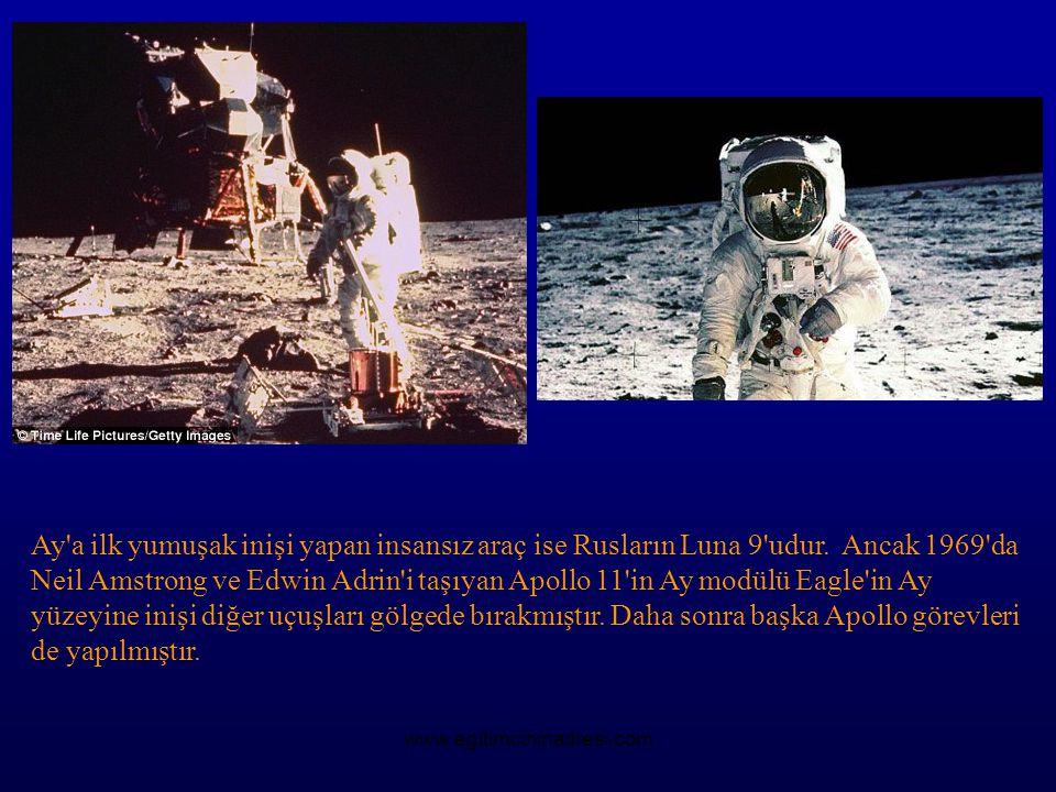 Ay'a ilk yumuşak inişi yapan insansız araç ise Rusların Luna 9'udur. Ancak 1969'da Neil Amstrong ve Edwin Adrin'i taşıyan Apollo 11'in Ay modülü Eagle