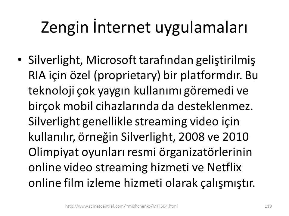 Zengin İnternet uygulamaları • Silverlight, Microsoft tarafından geliştirilmiş RIA için özel (proprietary) bir platformdır.