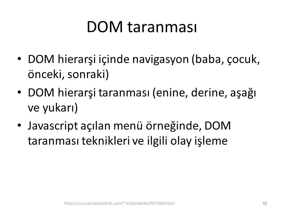 DOM taranması • DOM hierarşi içinde navigasyon (baba, çocuk, önceki, sonraki) • DOM hierarşi taranması (enine, derine, aşağı ve yukarı) • Javascript açılan menü örneğinde, DOM taranması teknikleri ve ilgili olay işleme 48http://www.scinetcentral.com/~mishchenko/MIT504.html