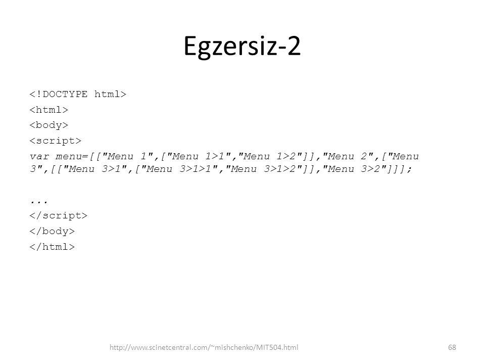 Egzersiz-2 var menu=[[ Menu 1 ,[ Menu 1>1 , Menu 1>2 ]], Menu 2 ,[ Menu 3 ,[[ Menu 3>1 ,[ Menu 3>1>1 , Menu 3>1>2 ]], Menu 3>2 ]]];...