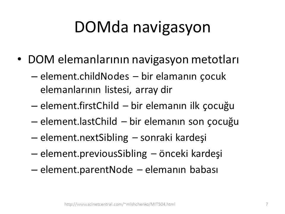 DOMda navigasyon http://www.scinetcentral.com/~mishchenko/MIT504.html8 DOM Tutorial DOM Lesson one Hello world!...