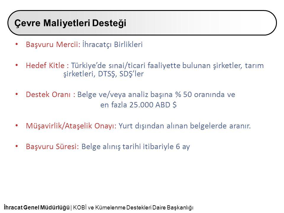 İhracat Genel Müdürlüğü | KOBİ ve Kümelenme Destekleri Daire Başkanlığı • Başvuru Mercii: İhracatçı Birlikleri • Hedef Kitle : Türkiye'de sınai/ticari
