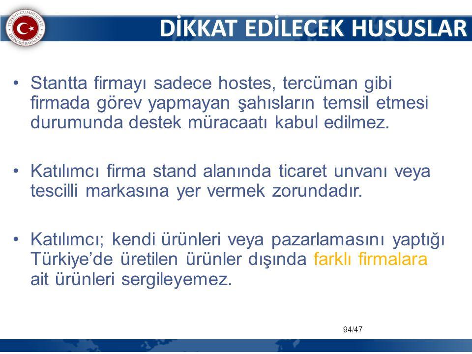 94/47 DİKKAT EDİLECEK HUSUSLAR •Stantta firmayı sadece hostes, tercüman gibi firmada görev yapmayan şahısların temsil etmesi durumunda destek müracaat