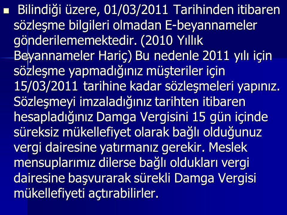  Bilindiği üzere, 01/03/2011 Tarihinden itibaren sözleşme bilgileri olmadan E-beyannameler gönderilememektedir. (2010 Yıllık Beyannameler Hariç) Bu n