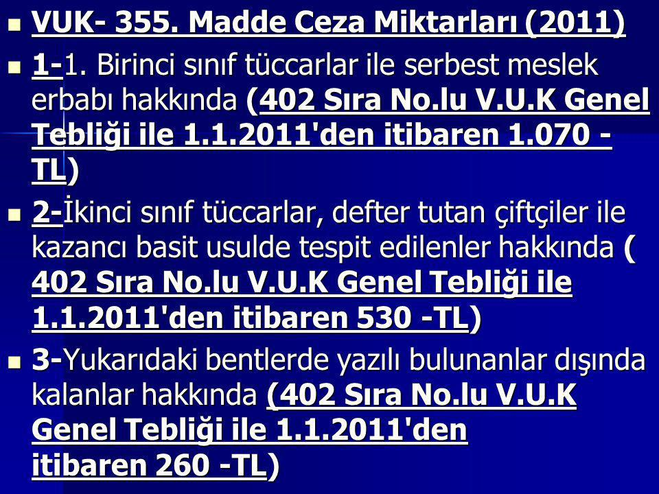  VUK- 355. Madde Ceza Miktarları (2011)  1-1. Birinci sınıf tüccarlar ile serbest meslek erbabı hakkında (402 Sıra No.lu V.U.K Genel Tebliği ile 1.1