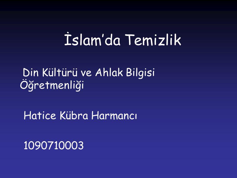 İslam'da Temizlik Din Kültürü ve Ahlak Bilgisi Öğretmenliği Hatice Kübra Harmancı 1090710003