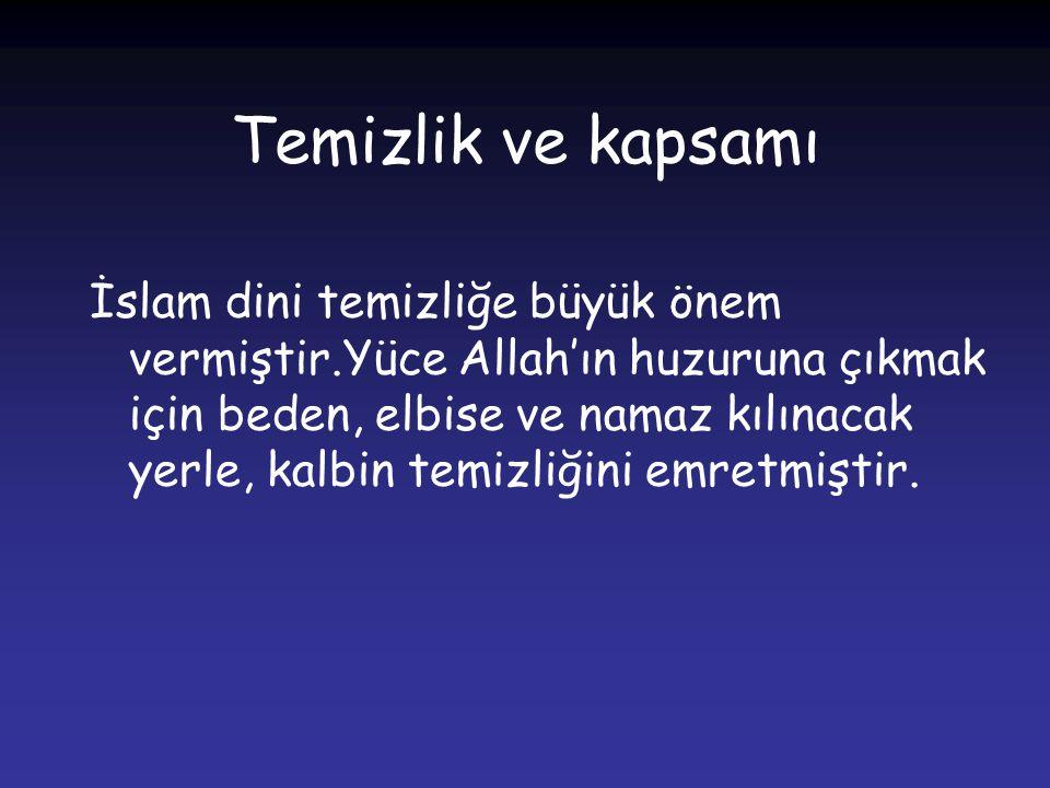 Temizlik ve kapsamı (devamı) Kuran-ı Kerim'de, temizliğe dikkat edenler övülmüş ve Allah'ın sevgisine layık oldukları belirtilmiştir.