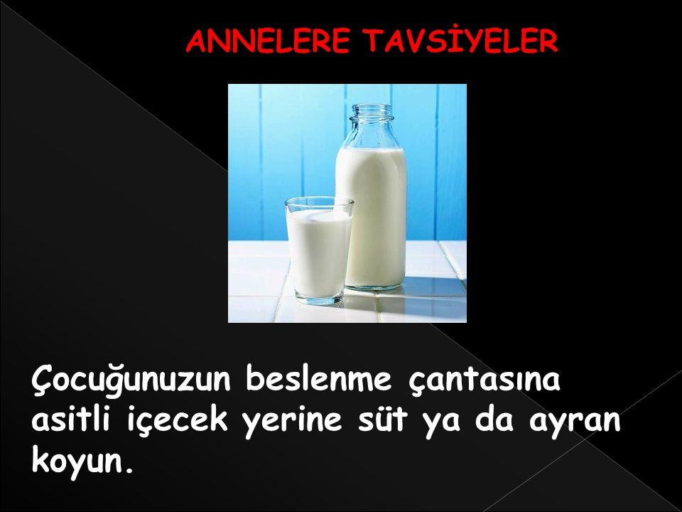 Çocuğunuzun beslenme çantasına asitli içecek yerine süt ya da ayran koyun. ANNELERE TAVSİYELER