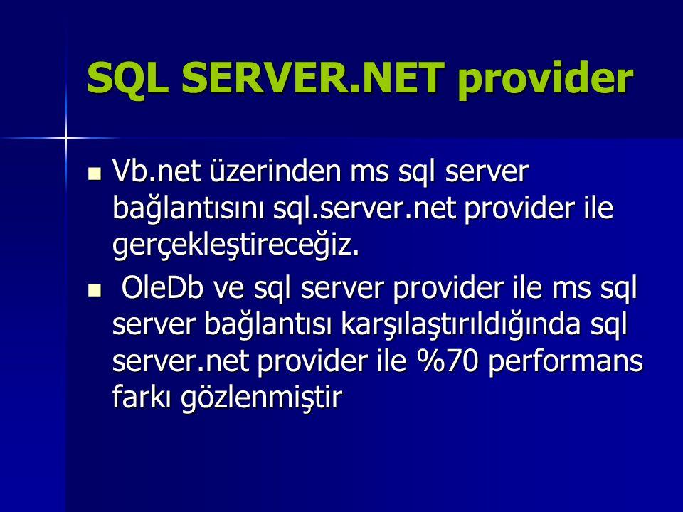 SQL SERVER.NET provider  Vb.net üzerinden ms sql server bağlantısını sql.server.net provider ile gerçekleştireceğiz.  OleDb ve sql server provider i