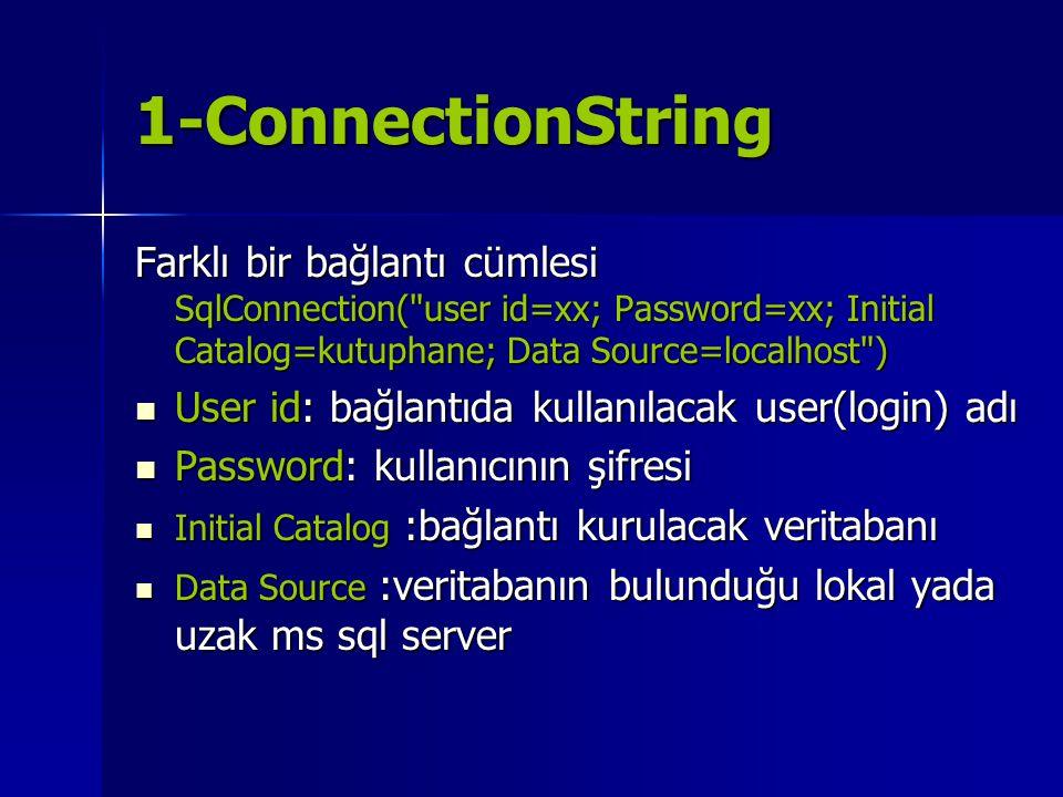1-ConnectionString Farklı bir bağlantı cümlesi SqlConnection(