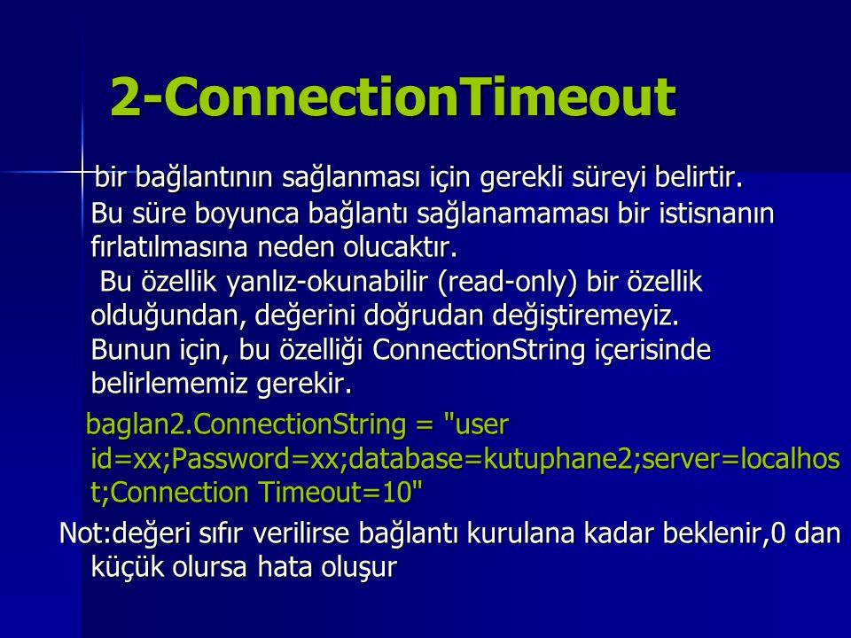 2-ConnectionTimeout bir bağlantının sağlanması için gerekli süreyi belirtir. Bu süre boyunca bağlantı sağlanamaması bir istisnanın fırlatılmasına nede
