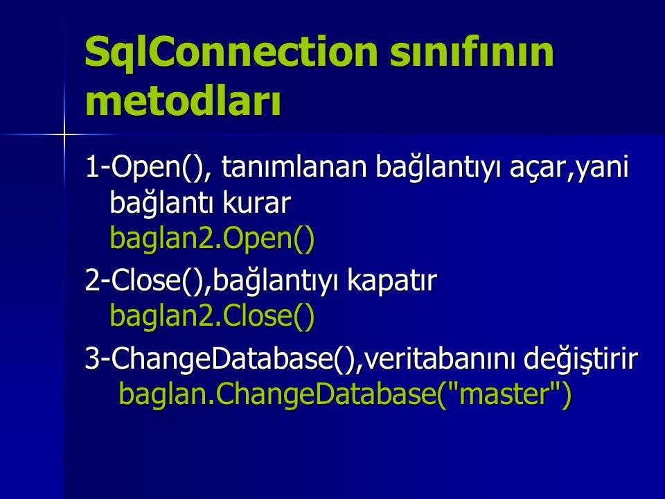 SqlConnection sınıfının metodları 1-Open(), tanımlanan bağlantıyı açar,yani bağlantı kurar baglan2.Open() 2-Close(),bağlantıyı kapatır baglan2.Close()