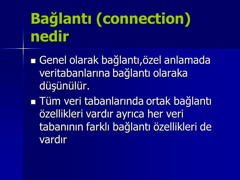 Bağlantı (connection) nedir  Genel olarak bağlantı,özel anlamada veritabanlarına bağlantı olaraka düşünülür.  Tüm veri tabanlarında ortak bağlantı ö