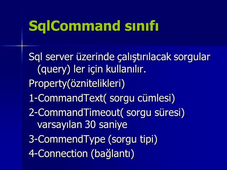 SqlCommand sınıfı Sql server üzerinde çalıştırılacak sorgular (query) ler için kullanılır. Property(öznitelikleri) 1-CommandText( sorgu cümlesi) 2-Com