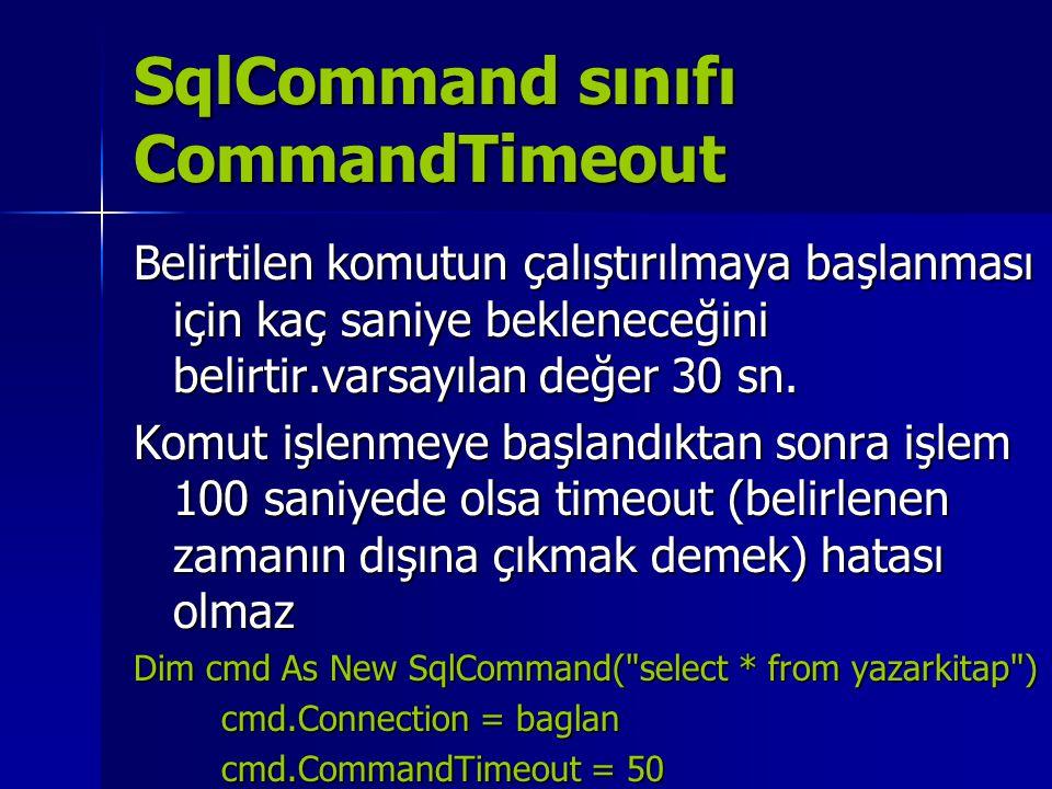 SqlCommand sınıfı CommandTimeout Belirtilen komutun çalıştırılmaya başlanması için kaç saniye bekleneceğini belirtir.varsayılan değer 30 sn. Komut işl