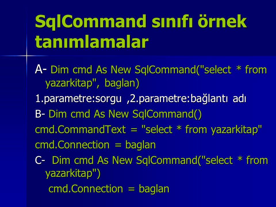 SqlCommand sınıfı örnek tanımlamalar A- Dim cmd As New SqlCommand(
