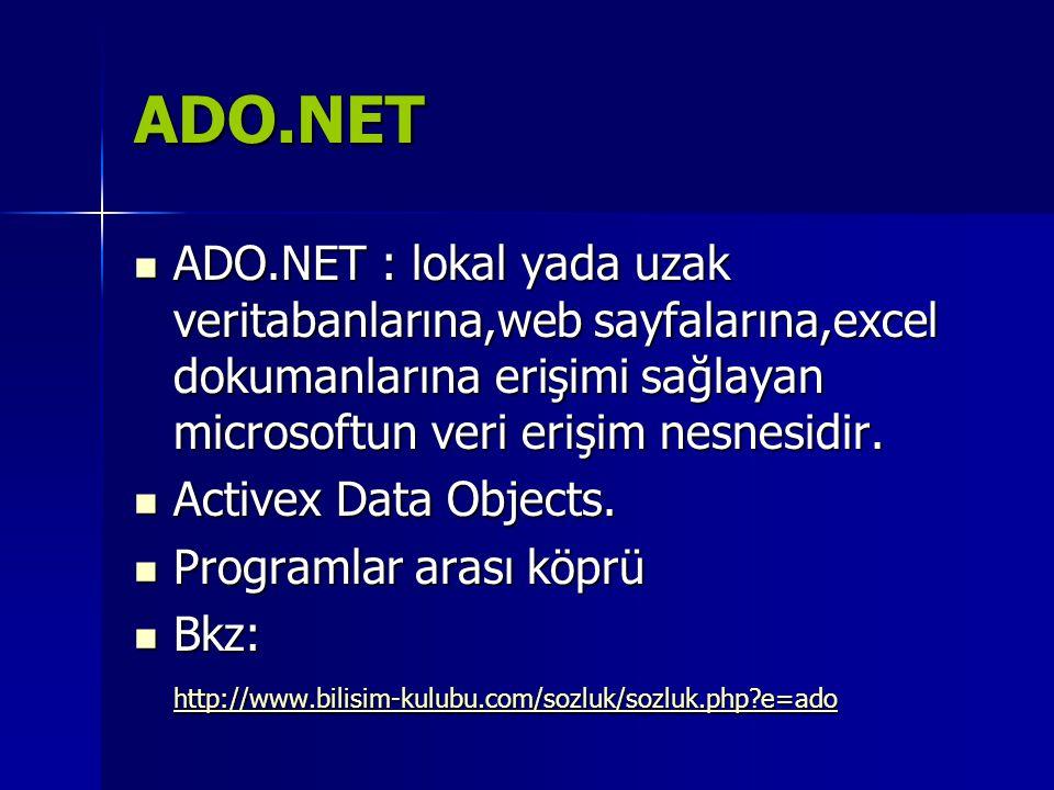 ADO.NET  ADO.NET : lokal yada uzak veritabanlarına,web sayfalarına,excel dokumanlarına erişimi sağlayan microsoftun veri erişim nesnesidir.  Activex