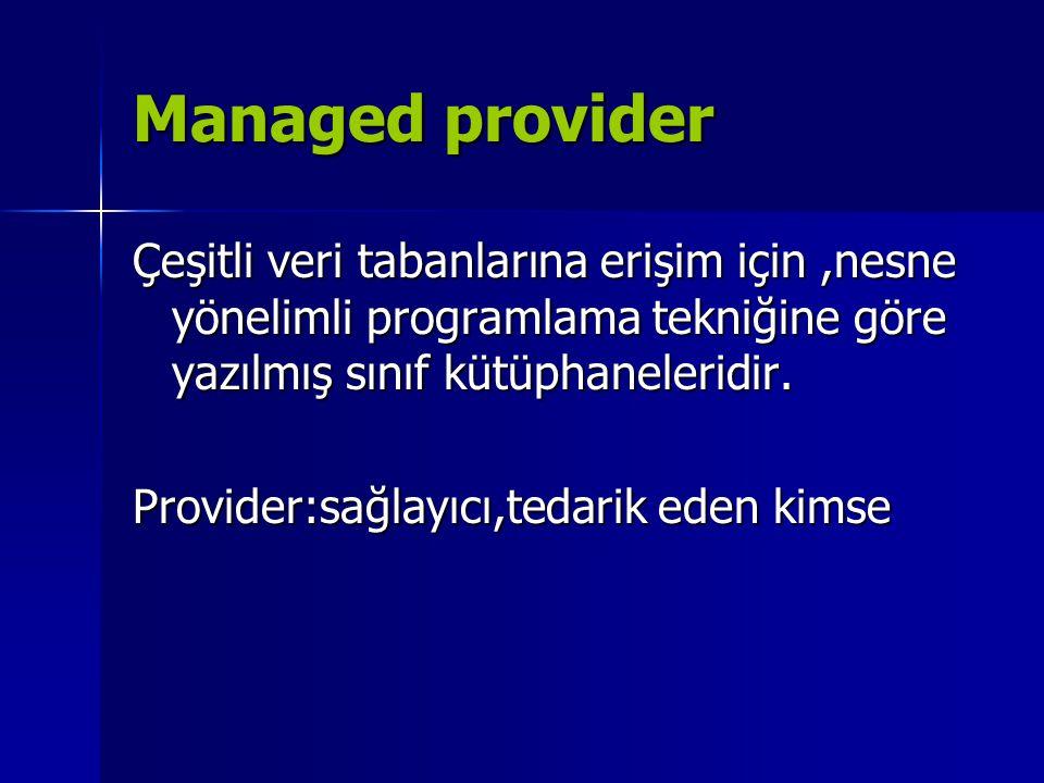 Managed provider Çeşitli veri tabanlarına erişim için,nesne yönelimli programlama tekniğine göre yazılmış sınıf kütüphaneleridir. Provider:sağlayıcı,t