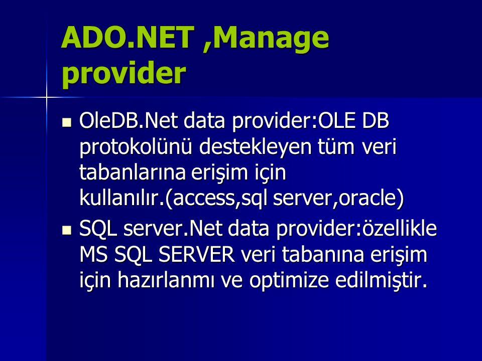 ADO.NET,Manage provider  OleDB.Net data provider:OLE DB protokolünü destekleyen tüm veri tabanlarına erişim için kullanılır.(access,sql server,oracle