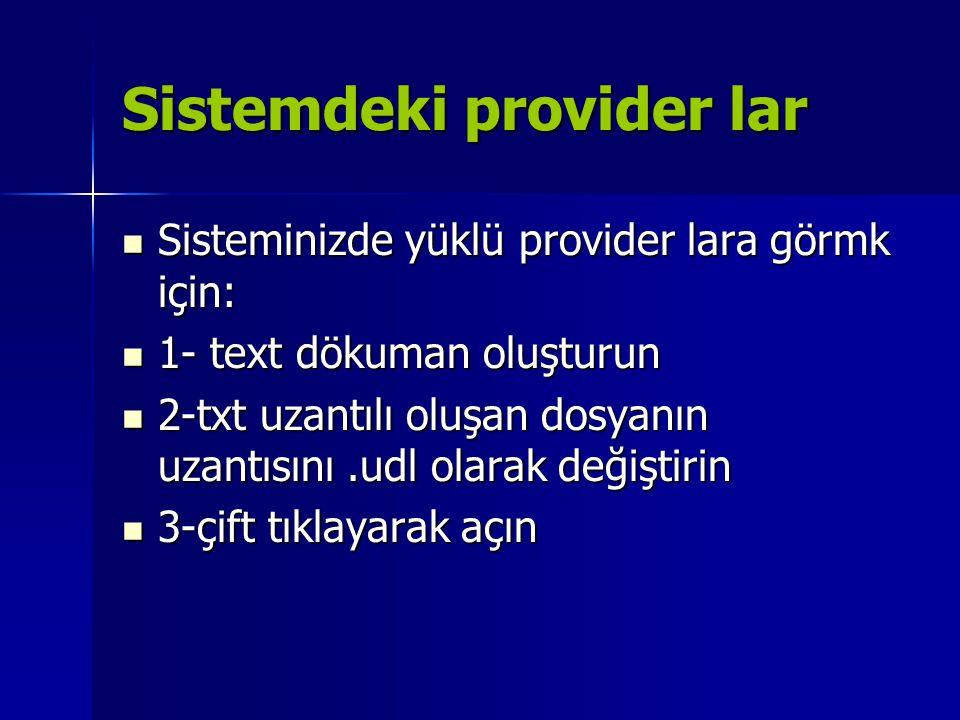 Sistemdeki provider lar  Sisteminizde yüklü provider lara görmk için:  1- text dökuman oluşturun  2-txt uzantılı oluşan dosyanın uzantısını.udl ola