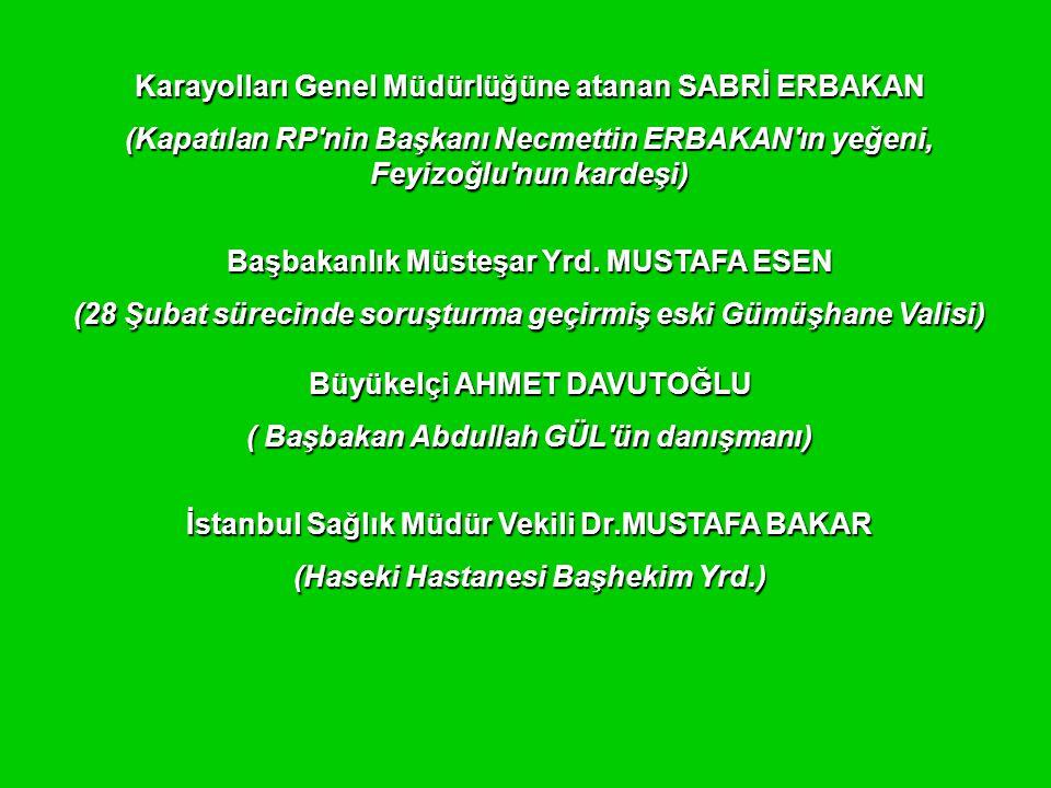 Karayolları Genel Müdürlüğüne atanan SABRİ ERBAKAN (Kapatılan RP nin Başkanı Necmettin ERBAKAN ın yeğeni, Feyizoğlu nun kardeşi) Başbakanlık Müsteşar Yrd.