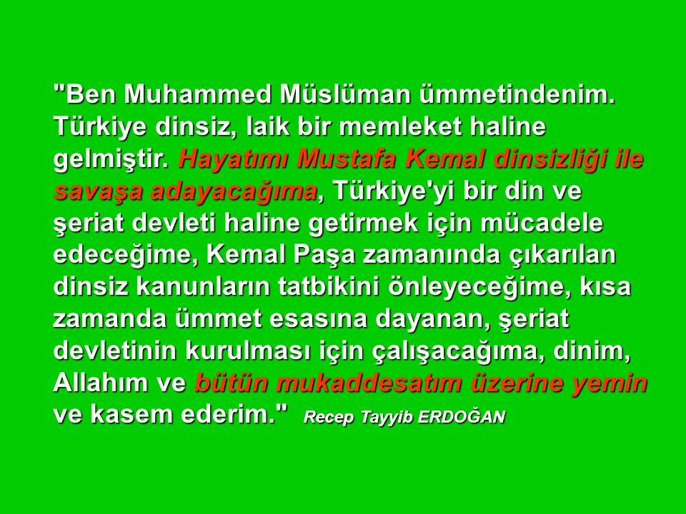 Ben Muhammed Müslüman ümmetindenim.Türkiye dinsiz, laik bir memleket haline gelmiştir.