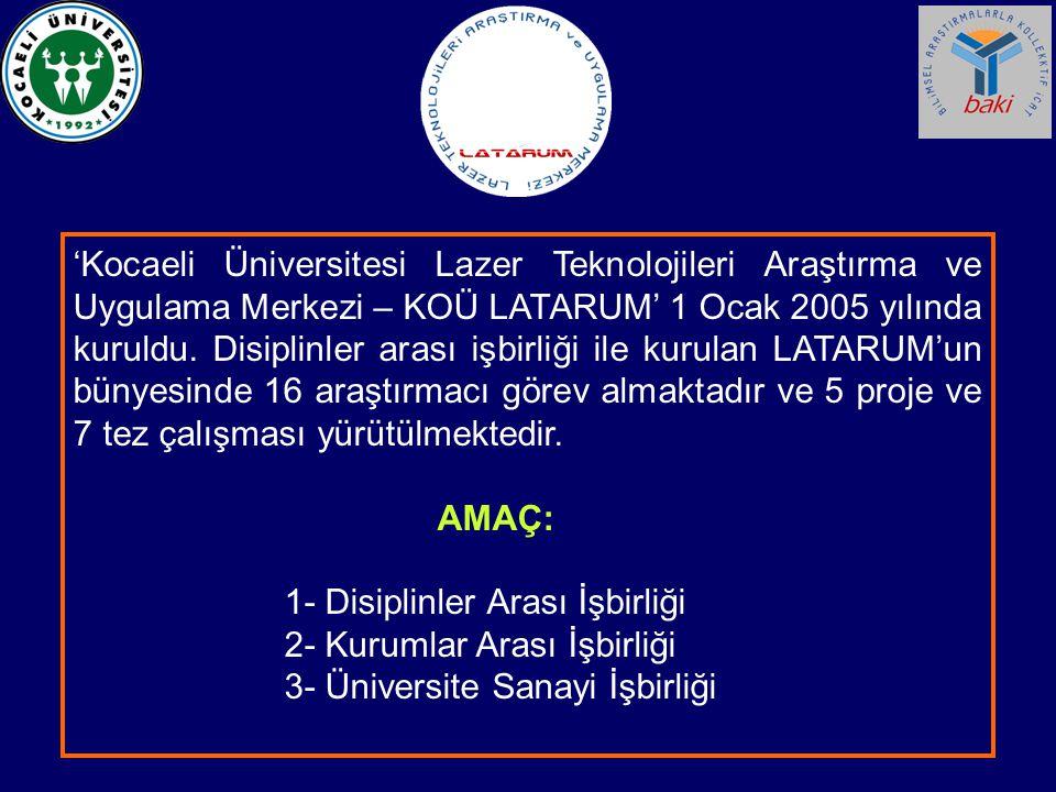 'Kocaeli Üniversitesi Lazer Teknolojileri Araştırma ve Uygulama Merkezi – KOÜ LATARUM' 1 Ocak 2005 yılında kuruldu. Disiplinler arası işbirliği ile ku