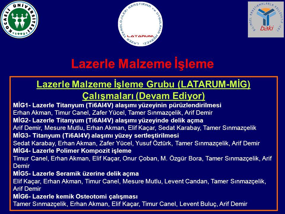 Lazerle Malzeme İşleme Grubu (LATARUM-MİG) Çalışmaları (Devam Ediyor) MİG1- Lazerle Titanyum (Ti6Al4V) alaşımı yüzeyinin pürüzlendirilmesi Erhan Akman
