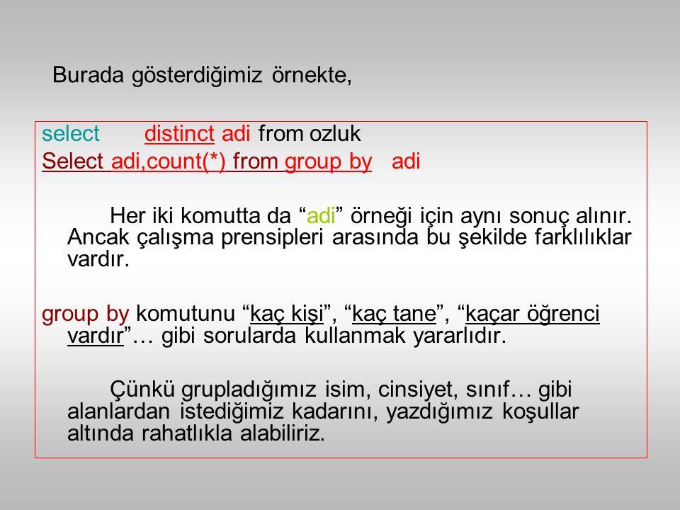 select distinct adi from ozluk Select adi,count(*) from group by adi Her iki komutta da adi örneği için aynı sonuç alınır.