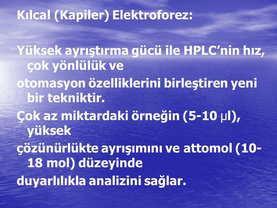 Kılcal (Kapiler) Elektroforez: Yüksek ayrıştırma gücü ile HPLC'nin hız, çok yönlülük ve otomasyon özelliklerini birleştiren yeni bir tekniktir. Çok az