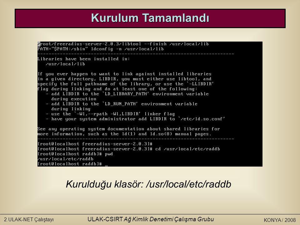 KONYA / 2008 2.ULAK-NET Çalıştayı ULAK-CSIRT Ağ Kimlik Denetimi Çalışma Grubu Sertifika Klasörü Sertifika klasörü: /usr/local/etc/raddb/certs Test amaçlı oluşturulmuş sertifikalar silinir.