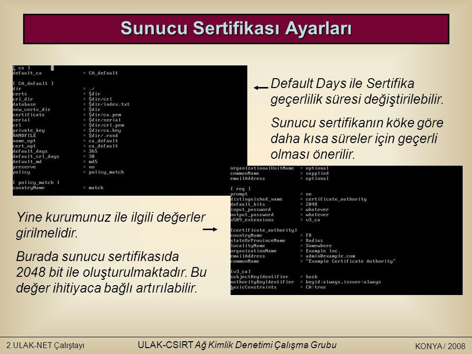 KONYA / 2008 2.ULAK-NET Çalıştayı ULAK-CSIRT Ağ Kimlik Denetimi Çalışma Grubu Sertifikaların Basımı./bootstrap komudu ile sertifikalar basılır.