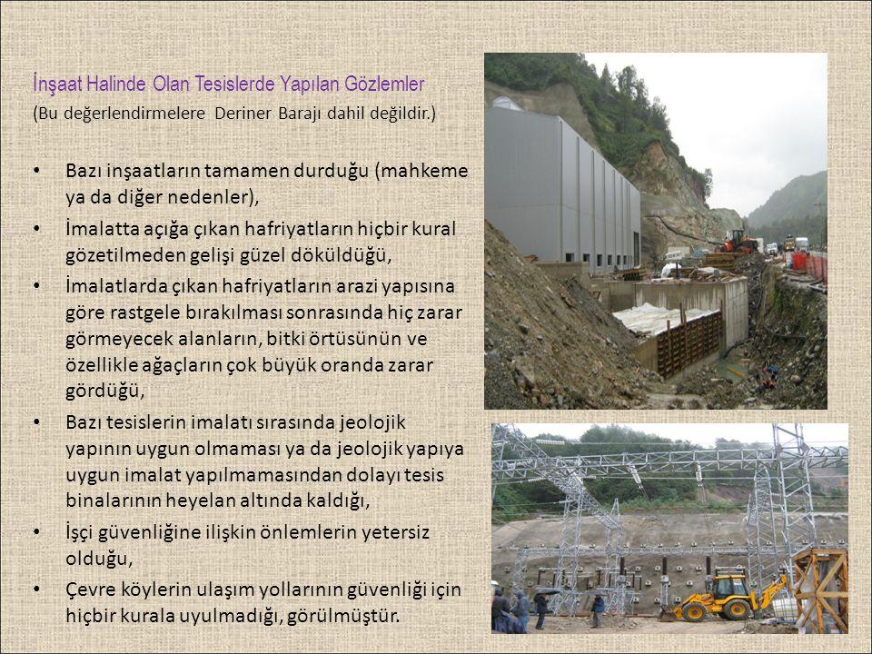 İnşaat Halinde Olan Tesislerde Yapılan Gözlemler (Bu değerlendirmelere Deriner Barajı dahil değildir.) • Bazı inşaatların tamamen durduğu (mahkeme ya