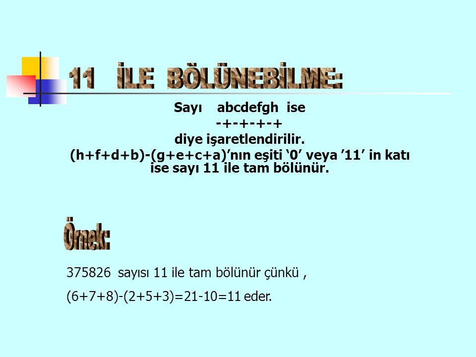 Sayı abcdefgh ise -+-+-+-+ diye işaretlendirilir. (h+f+d+b)-(g+e+c+a)'nın eşiti '0' veya '11' in katı ise sayı 11 ile tam bölünür. 375826 sayısı 11 il