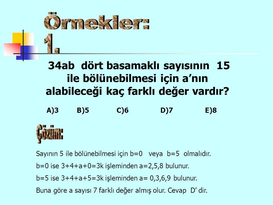 34ab dört basamaklı sayısının 15 ile bölünebilmesi için a'nın alabileceği kaç farklı değer vardır? Sayının 5 ile bölünebilmesi için b=0 veya b=5 olmal