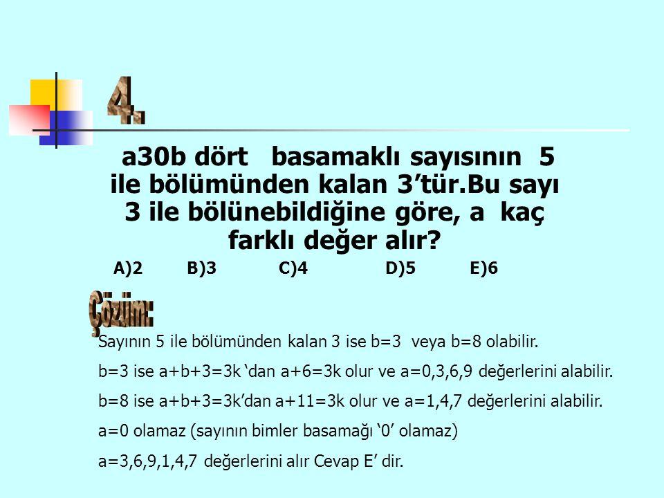 a30b dört basamaklı sayısının 5 ile bölümünden kalan 3'tür.Bu sayı 3 ile bölünebildiğine göre, a kaç farklı değer alır.
