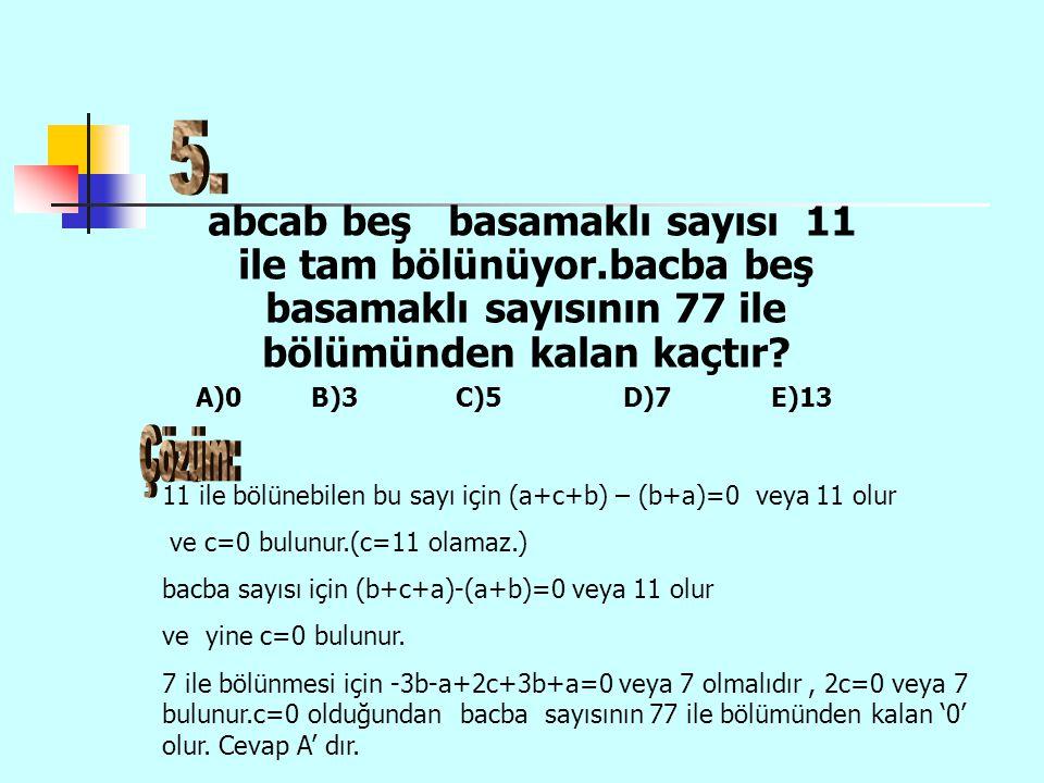 abcab beş basamaklı sayısı 11 ile tam bölünüyor.bacba beş basamaklı sayısının 77 ile bölümünden kalan kaçtır.