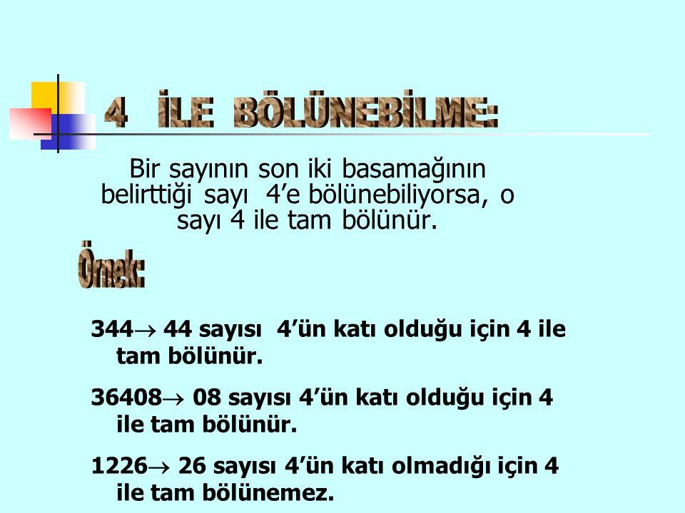 Bir sayının son iki basamağının belirttiği sayı 4'e bölünebiliyorsa, o sayı 4 ile tam bölünür. 344  44 sayısı 4'ün katı olduğu için 4 ile tam bölünür