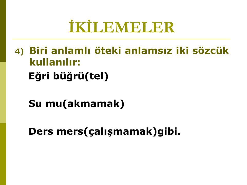 İKİLEMELER 5) Yarı anlamlı iki sözcük kullanılır: Abuk sabuk(laflar) Abur cubur(yiyecekler) Ivır zıvır(işler)gibi.