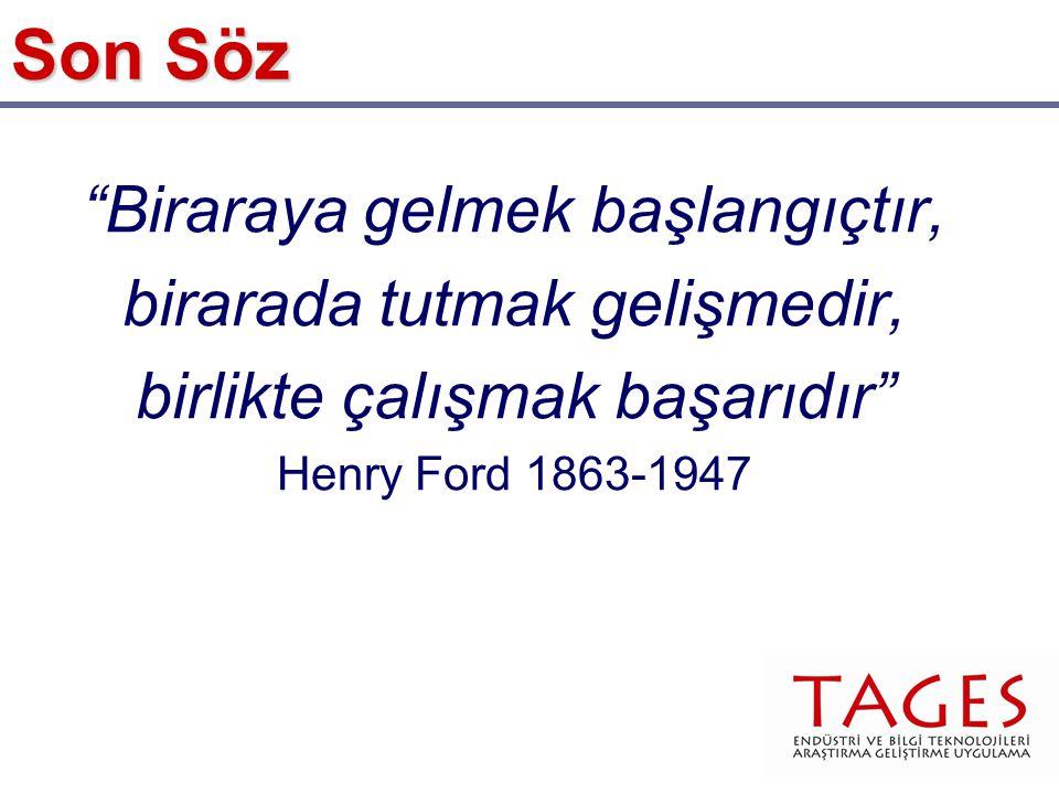 Biraraya gelmek başlangıçtır, birarada tutmak gelişmedir, birlikte çalışmak başarıdır Henry Ford 1863-1947 Son Söz