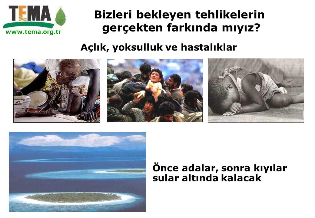 www.tema.org.tr Açlık, yoksulluk ve hastalıklar Bizleri bekleyen tehlikelerin gerçekten farkında mıyız? Önce adalar, sonra kıyılar sular altında kalac