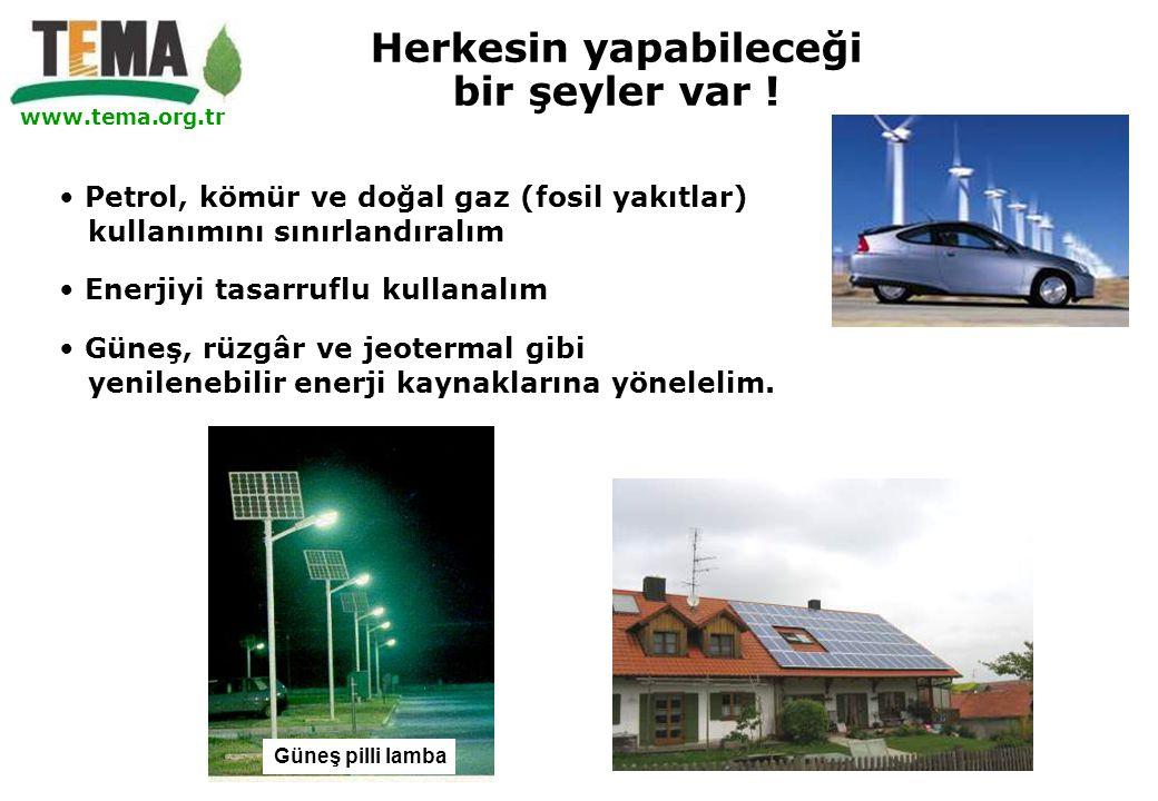 www.tema.org.tr • Petrol, kömür ve doğal gaz (fosil yakıtlar) kullanımını sınırlandıralım • Enerjiyi tasarruflu kullanalım • Güneş, rüzgâr ve jeoterma
