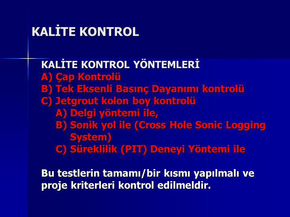 KALİTE KONTROL KALİTE KONTROL YÖNTEMLERİ A)Çap Kontrolü B)Tek Eksenli Basınç Dayanımı kontrolü C)Jetgrout kolon boy kontrolü A)Delgi yöntemi ile, B)So