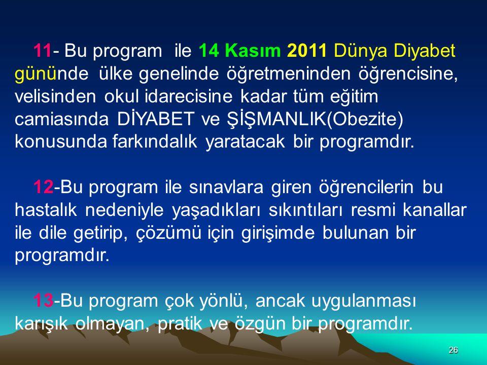 26 11- Bu program ile 14 Kasım 2011 Dünya Diyabet gününde ülke genelinde öğretmeninden öğrencisine, velisinden okul idarecisine kadar tüm eğitim camia