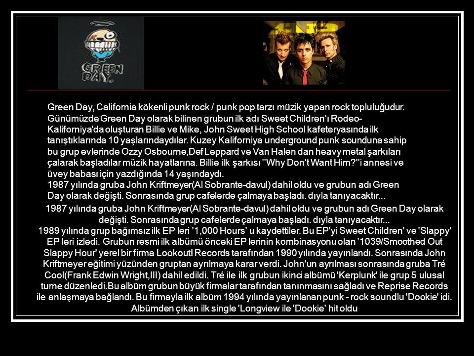 Green Day, California kökenli punk rock / punk pop tarzı müzik yapan rock topluluğudur.