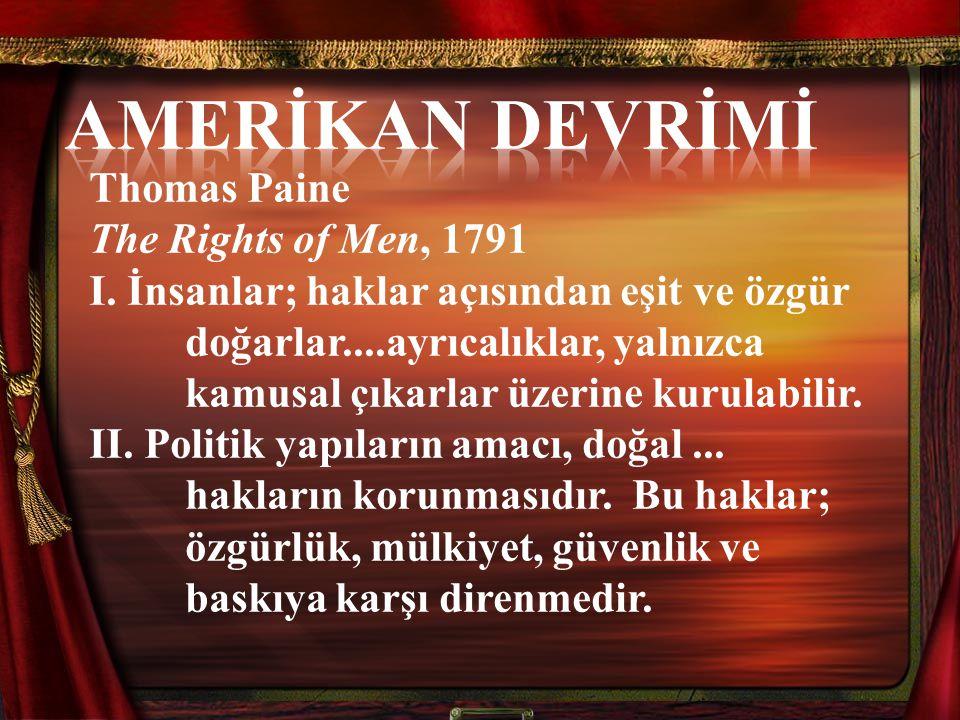 Thomas Paine The Rights of Men, 1791 I. İnsanlar; haklar açısından eşit ve özgür doğarlar....ayrıcalıklar, yalnızca kamusal çıkarlar üzerine kurulabil