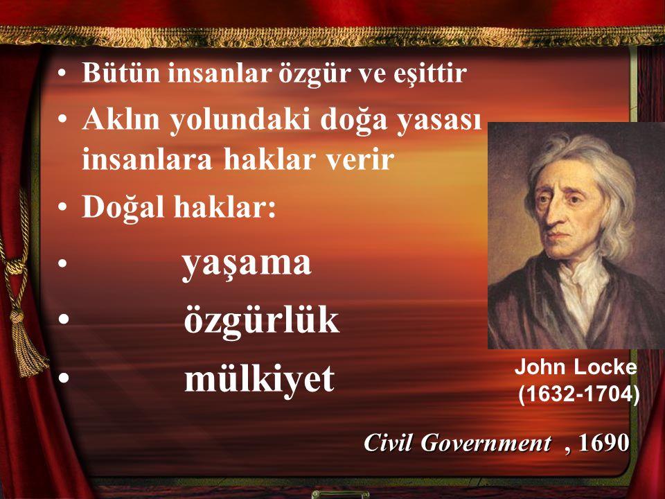 •Bütün insanlar özgür ve eşittir •Aklın yolundaki doğa yasası insanlara haklar verir •Doğal haklar: • yaşama • özgürlük • mülkiyet John Locke (1632-17