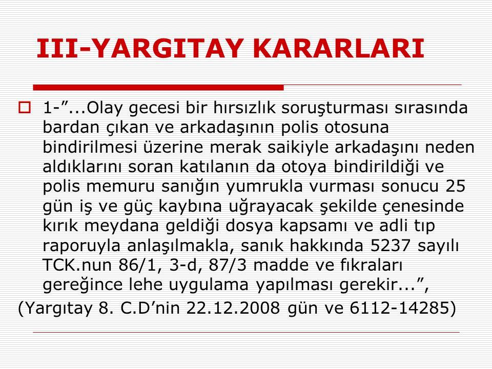 """III-YARGITAY KARARLARI  1-""""...Olay gecesi bir hırsızlık soruşturması sırasında bardan çıkan ve arkadaşının polis otosuna bindirilmesi üzerine merak s"""